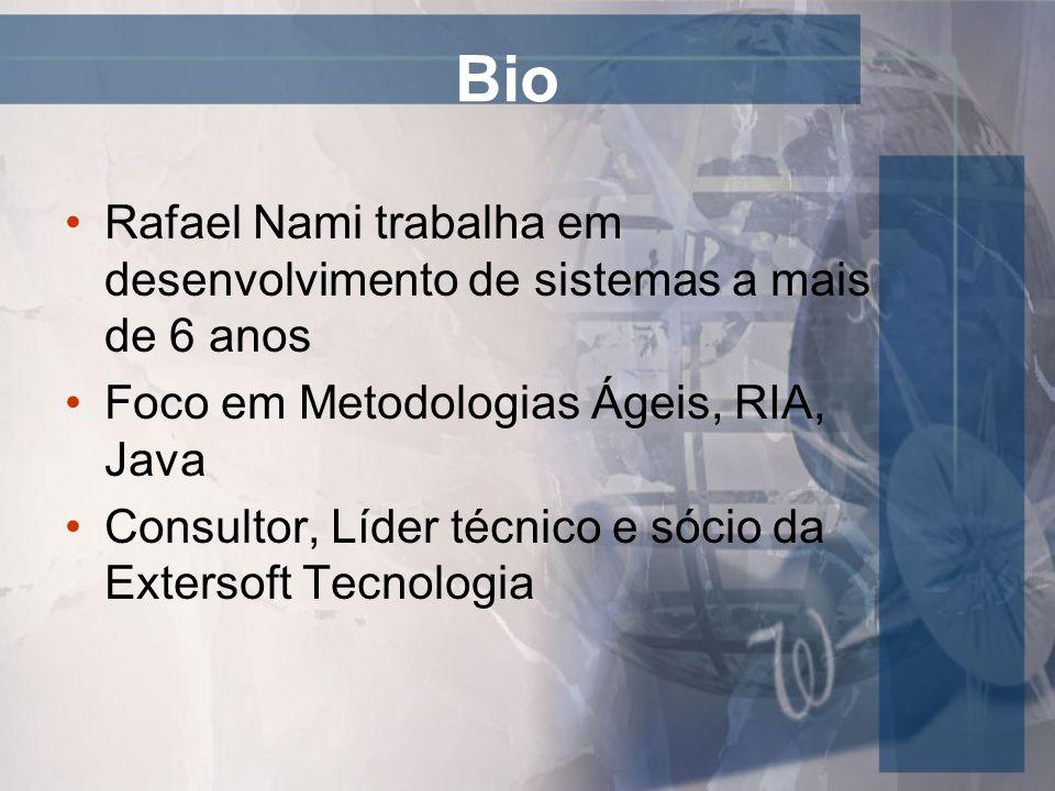 Bio Rafael Nami trabalha em desenvolvimento de sistemas a mais de 6 anos Foco em Metodologias Ágeis, RIA, Java Consultor, Líder técnico e sócio da Ext