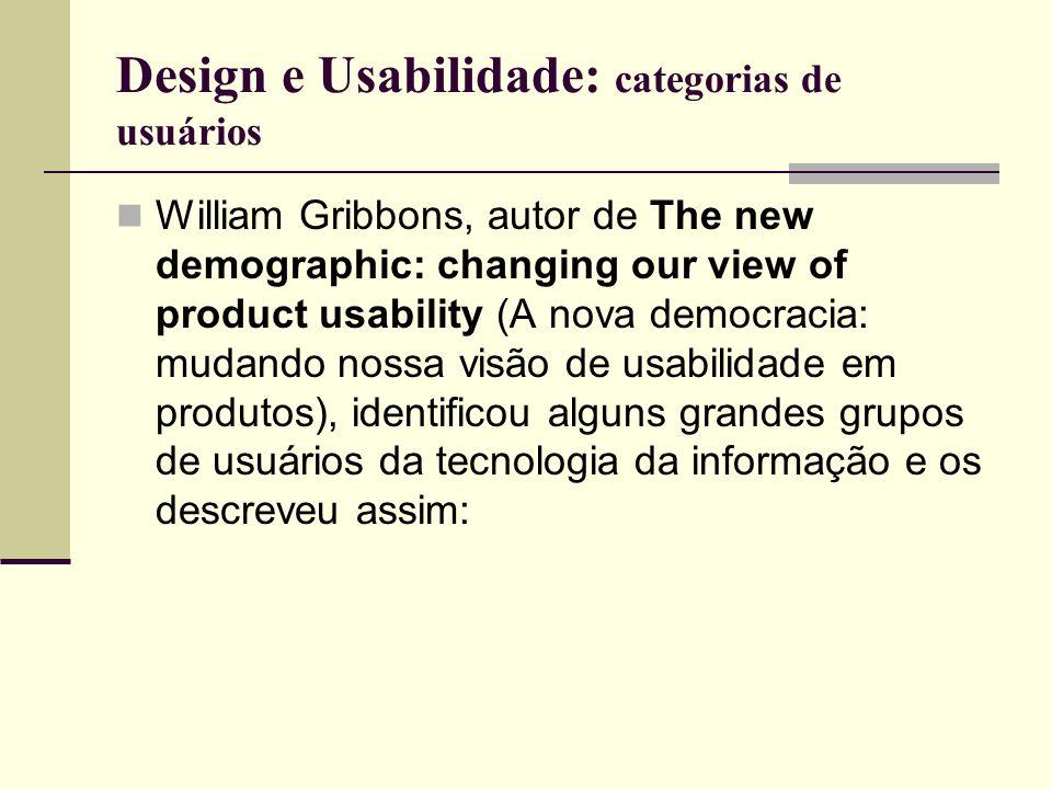 Design e Usabilidade: categorias de usuários William Gribbons, autor de The new demographic: changing our view of product usability (A nova democracia