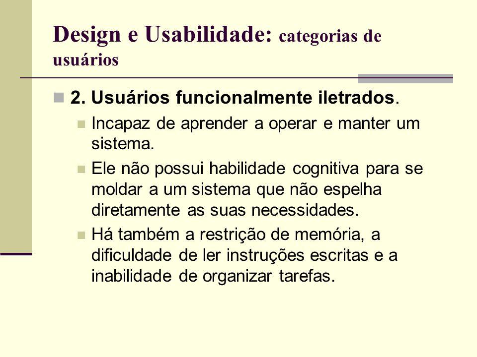 Design e Usabilidade: categorias de usuários 2. Usuários funcionalmente iletrados. Incapaz de aprender a operar e manter um sistema. Ele não possui ha
