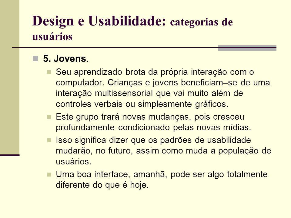 Design e Usabilidade: categorias de usuários 5. Jovens. Seu aprendizado brota da própria interação com o computador. Crianças e jovens beneficiam–se d