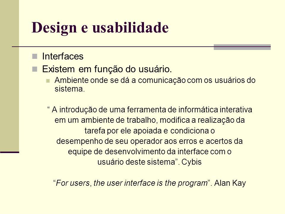 Design e usabilidade Interfaces Existem em função do usuário. Ambiente onde se dá a comunicação com os usuários do sistema. A introdução de uma ferram