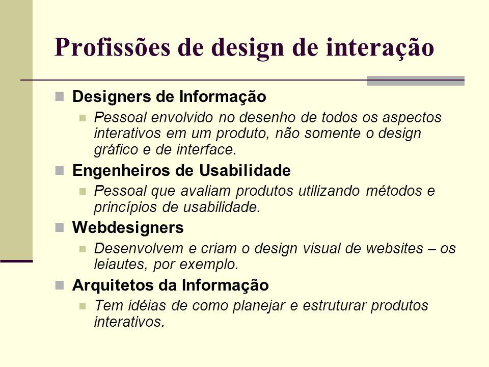 Profissões de design de interação Designers de Informação Pessoal envolvido no desenho de todos os aspectos interativos em um produto, não somente o d