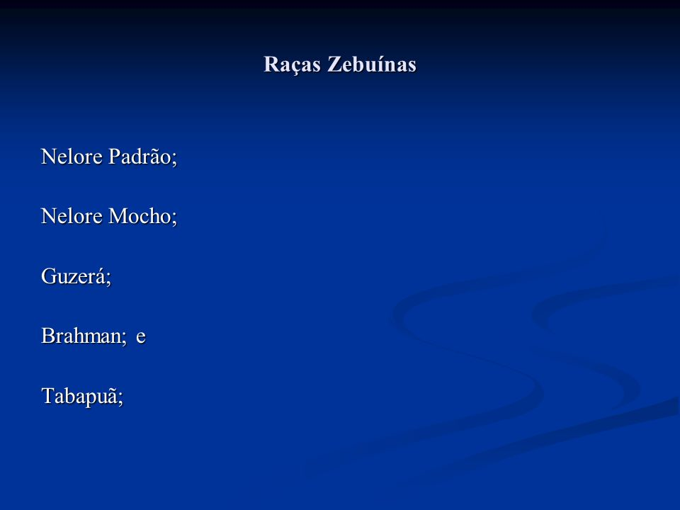 Raças Zebuínas Nelore Padrão; Nelore Mocho; Guzerá; Brahman; e Tabapuã;