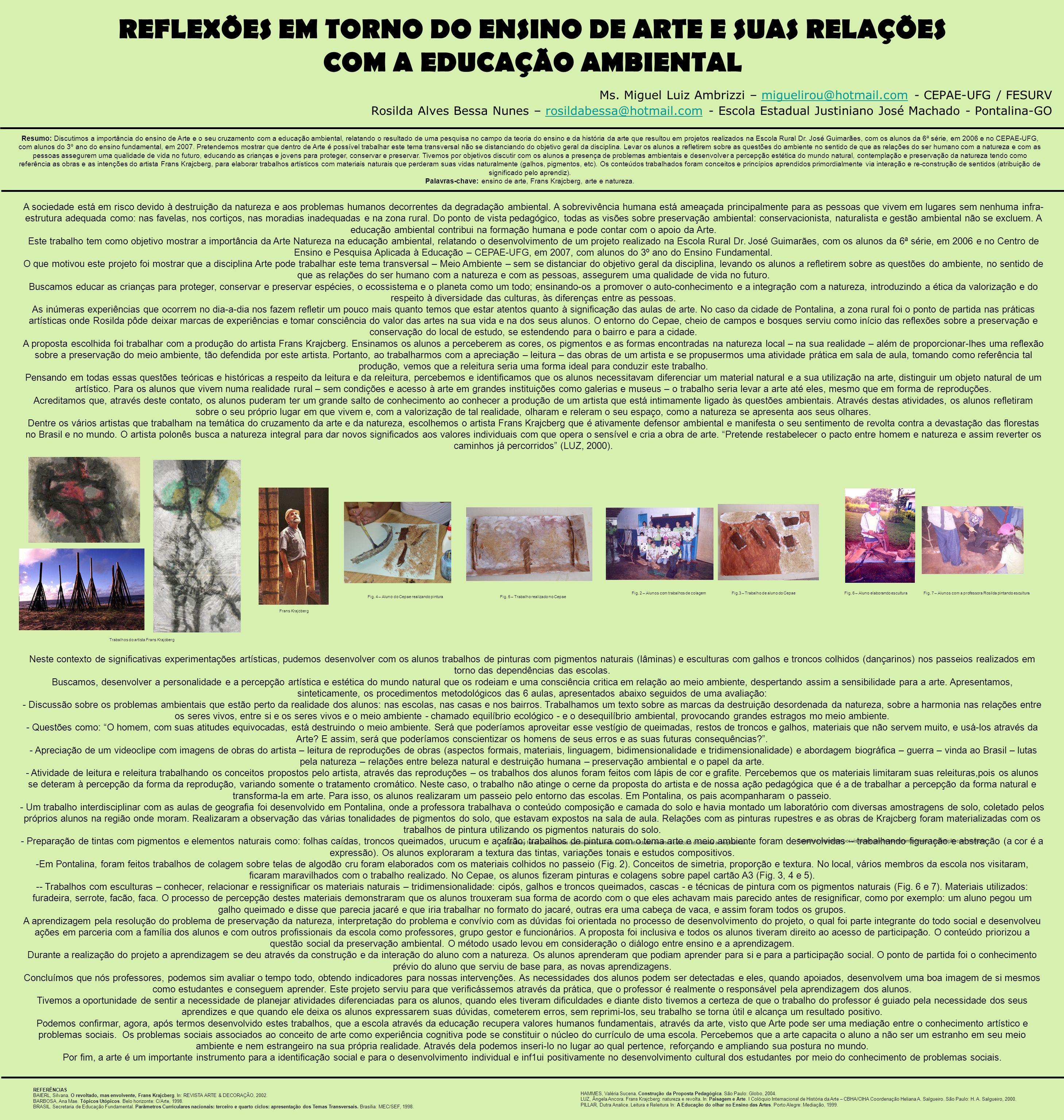 REFLEXÕES EM TORNO DO ENSINO DE ARTE E SUAS RELAÇÕES COM A EDUCAÇÃO AMBIENTAL Ms. Miguel Luiz Ambrizzi – miguelirou@hotmail.com - CEPAE-UFG / FESURVmi