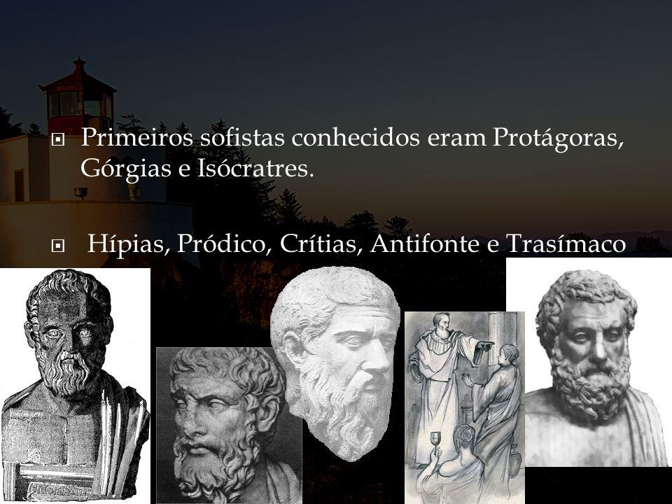 Primeiros sofistas conhecidos eram Protágoras, Górgias e Isócratres. Hípias, Pródico, Crítias, Antifonte e Trasímaco