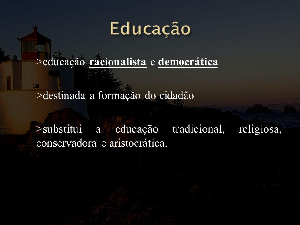 >educação racionalista e democrática >destinada a formação do cidadão >substitui a educação tradicional, religiosa, conservadora e aristocrática.