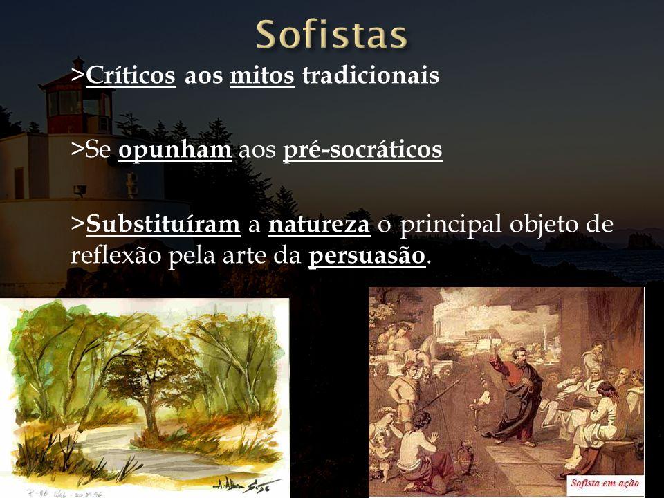 > Críticos aos mitos tradicionais >Se opunham aos pré-socráticos > Substituíram a natureza o principal objeto de reflexão pela arte da persuasão.