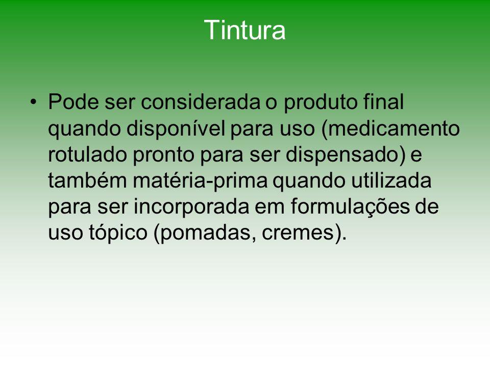 Tintura Pode ser considerada o produto final quando disponível para uso (medicamento rotulado pronto para ser dispensado) e também matéria-prima quand