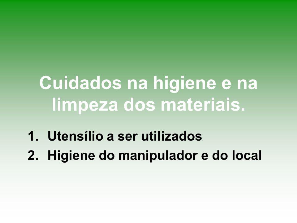 Cuidados na higiene e na limpeza dos materiais. 1.Utensílio a ser utilizados 2.Higiene do manipulador e do local