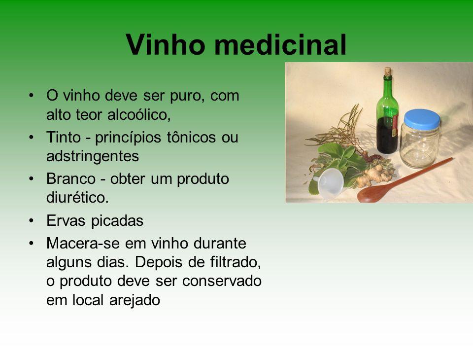 Vinho medicinal O vinho deve ser puro, com alto teor alcoólico, Tinto - princípios tônicos ou adstringentes Branco - obter um produto diurético. Ervas