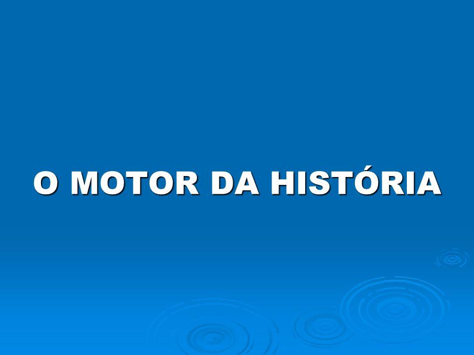 O MOTOR DA HISTÓRIA