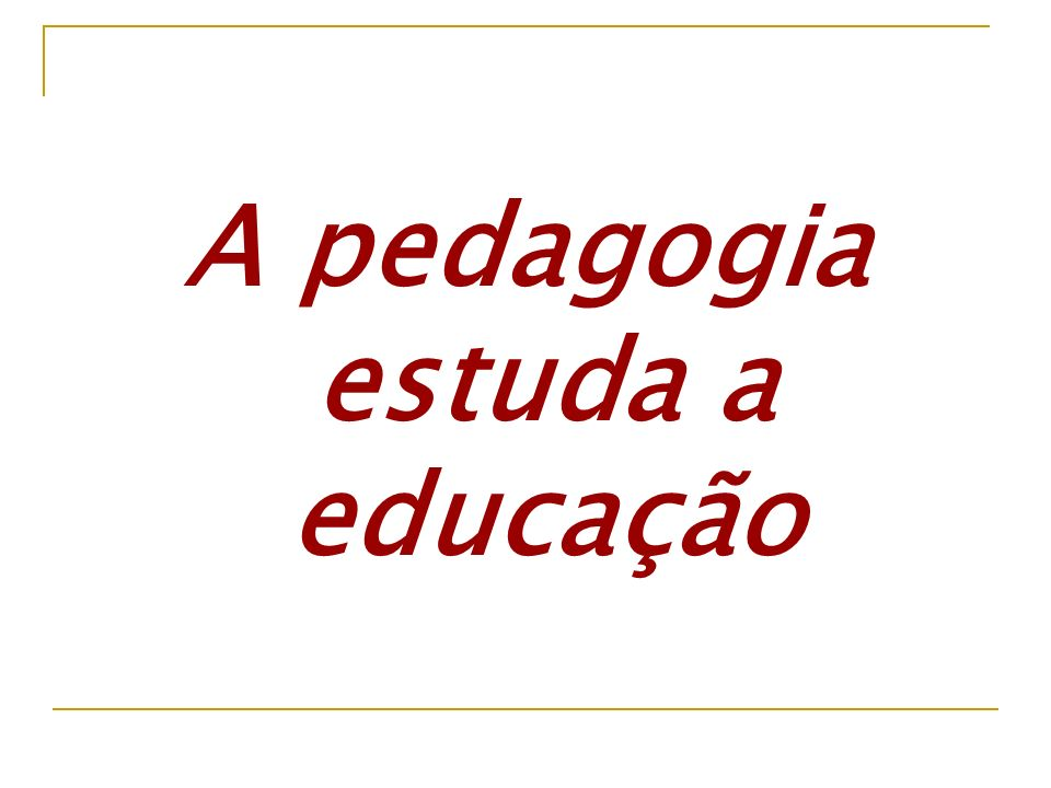 Pedagogia: ciência da e para a educação Sintetiza Cuida de dar unidade aos múltiplos enfoques analíticos do fenômeno educativo.