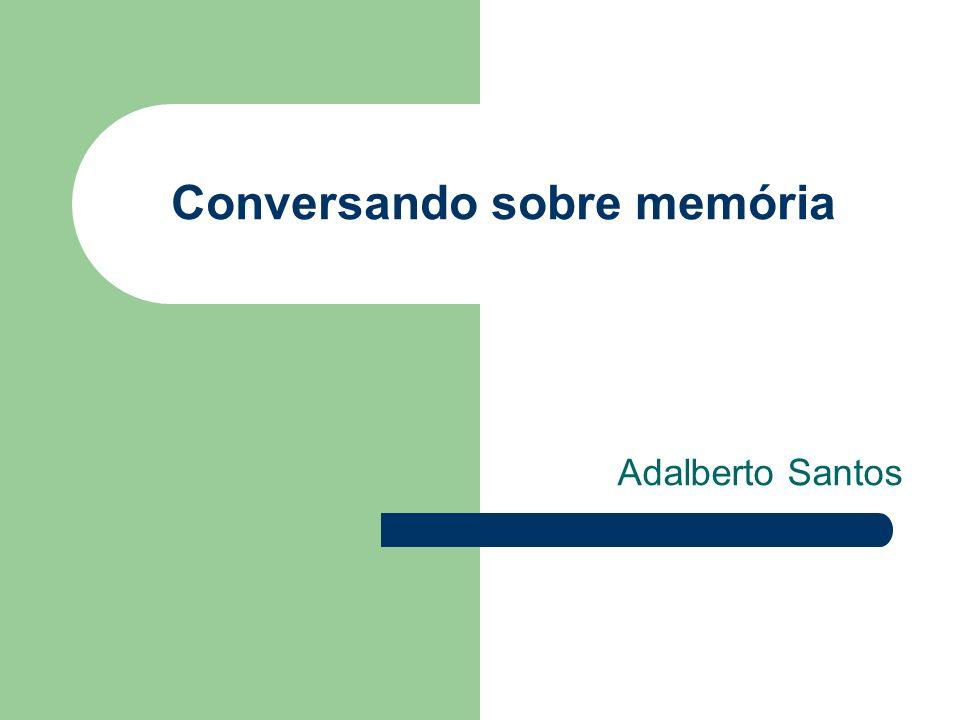 Conversando sobre memória Adalberto Santos