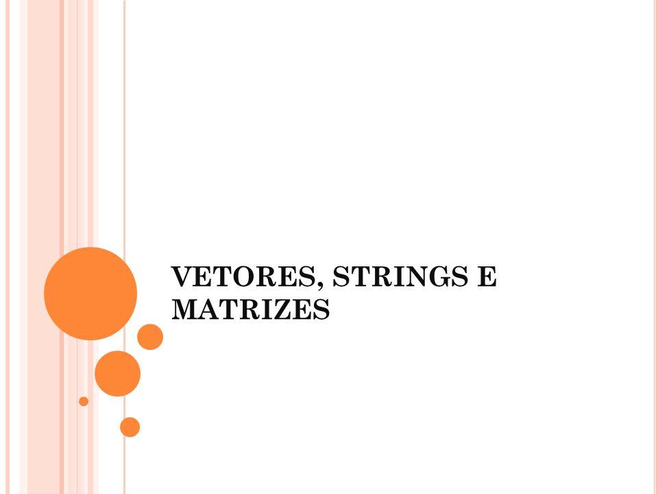 INICIALIZAÇÃO DE MATRIZES Quando um vetor é inicializado, o seu tamanho pode ser omitido.