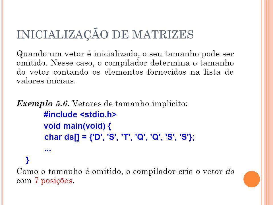 INICIALIZAÇÃO DE MATRIZES Quando um vetor é inicializado, o seu tamanho pode ser omitido. Nesse caso, o compilador determina o tamanho do vetor contan