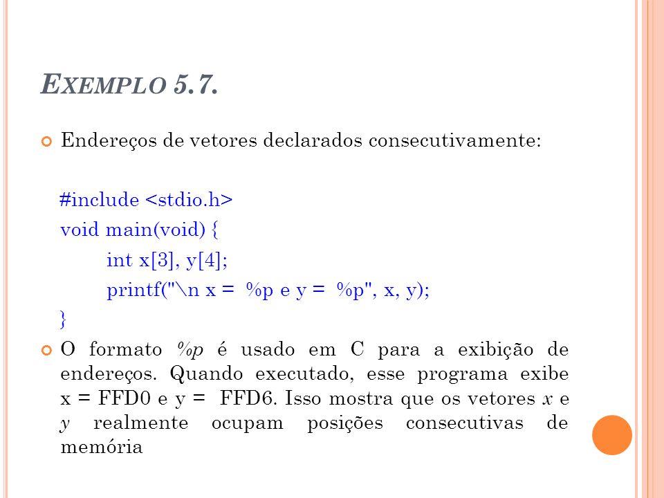 E XEMPLO 5.7. Endereços de vetores declarados consecutivamente: #include void main(void) { int x[3], y[4]; printf(