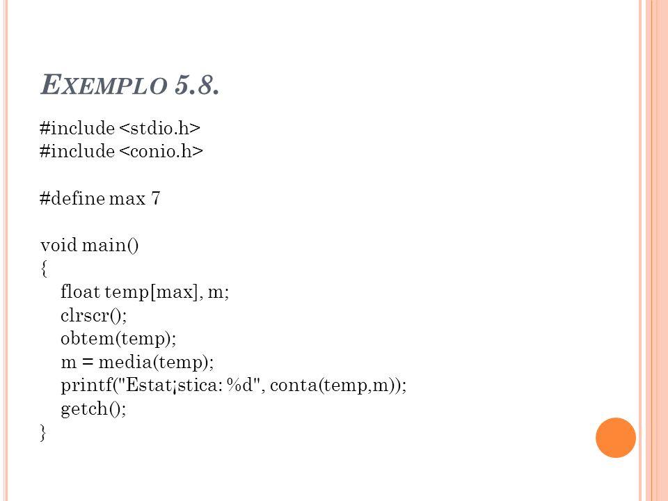 E XEMPLO 5.8. #include #define max 7 void main() { float temp[max], m; clrscr(); obtem(temp); m = media(temp); printf(