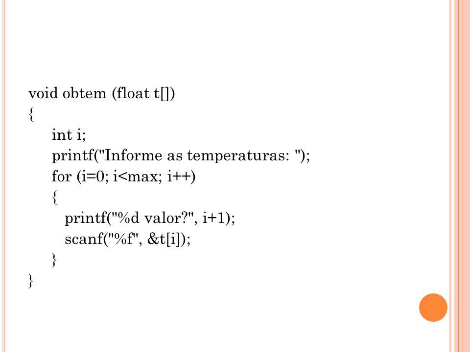 void obtem (float t[]) { int i; printf(