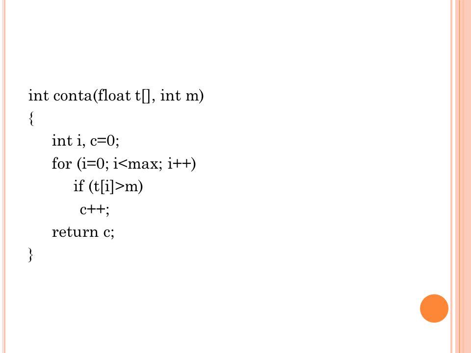 int conta(float t[], int m) { int i, c=0; for (i=0; i<max; i++) if (t[i]>m) c++; return c; }