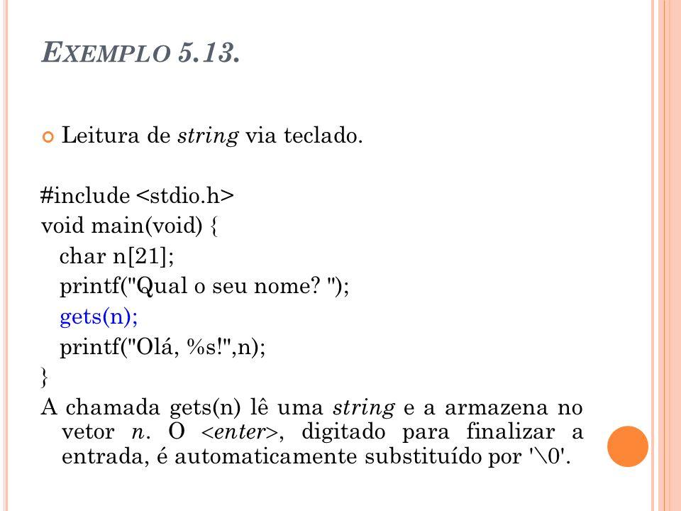 E XEMPLO 5.13. Leitura de string via teclado. #include void main(void) { char n[21]; printf(