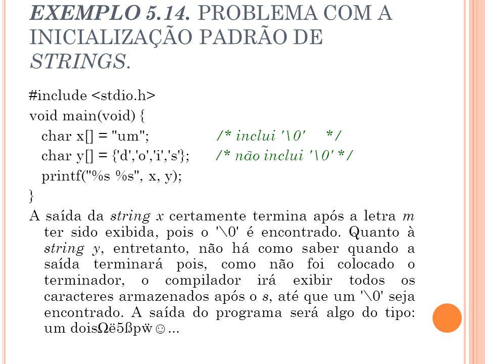 EXEMPLO 5.14. PROBLEMA COM A INICIALIZAÇÃO PADRÃO DE STRINGS. #include void main(void) { char x[] =