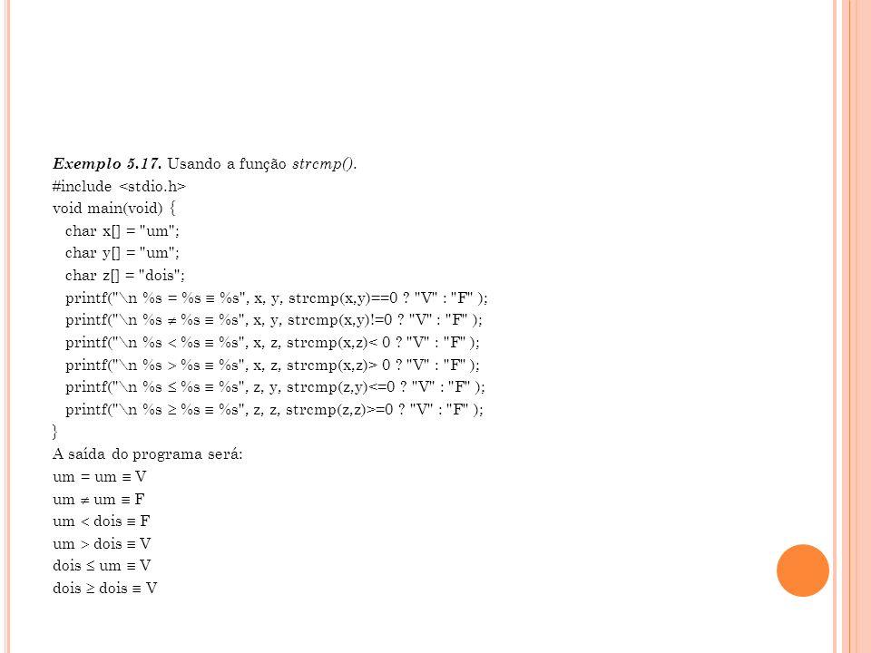 Exemplo 5.17. Usando a função strcmp(). #include void main(void) { char x[] =