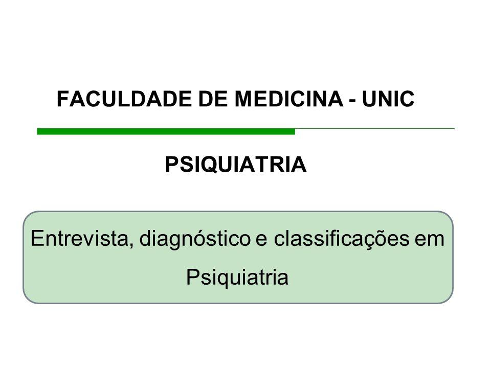 Entrevista, diagnóstico e classificações em Psiquiatria FACULDADE DE MEDICINA - UNIC PSIQUIATRIA