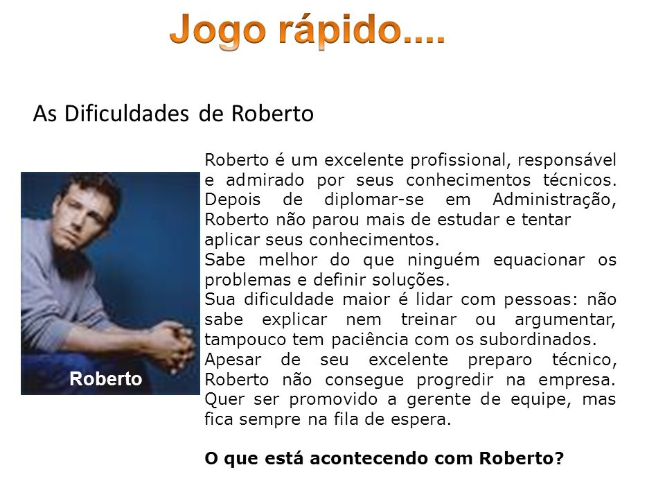 As Dificuldades de Roberto Roberto é um excelente profissional, responsável e admirado por seus conhecimentos técnicos. Depois de diplomar-se em Admin