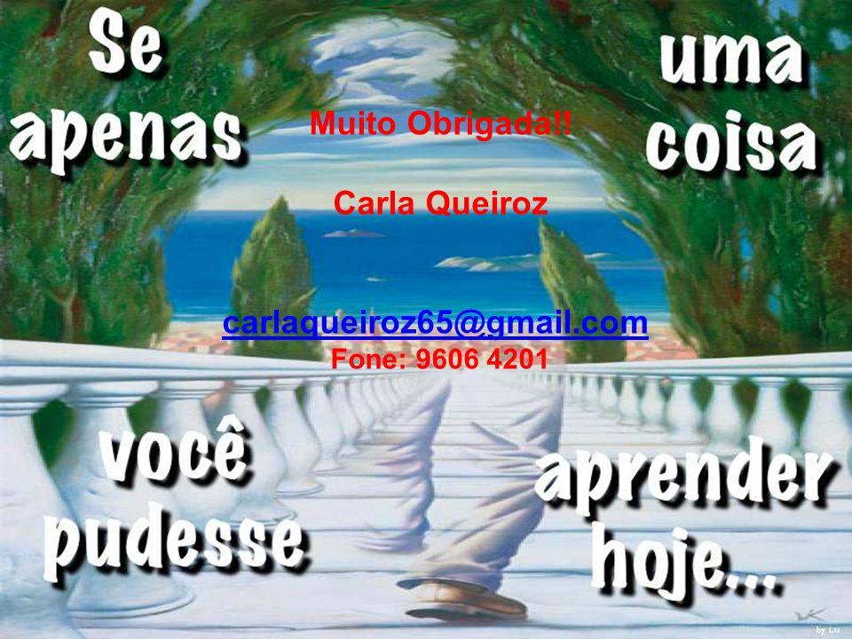 Muito Obrigada!! Carla Queiroz carlaqueiroz65@gmail.com Fone: 9606 4201