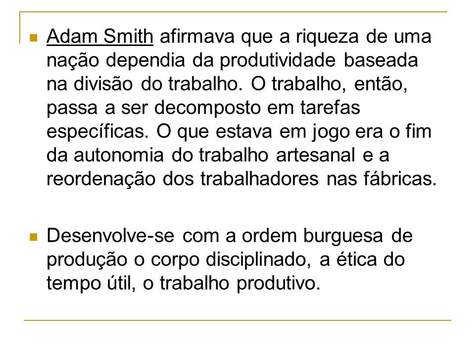 Adam Smith afirmava que a riqueza de uma nação dependia da produtividade baseada na divisão do trabalho. O trabalho, então, passa a ser decomposto em