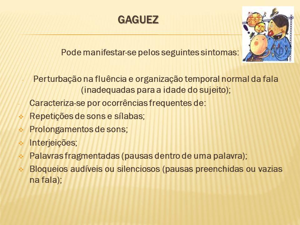 GAGUEZ Pode manifestar-se pelos seguintes sintomas: - Perturbação na fluência e organização temporal normal da fala (inadequadas para a idade do sujei