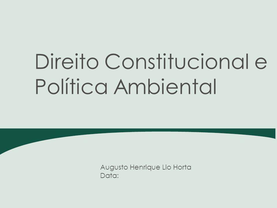 Augusto Henrique Lio Horta Data: Direito Constitucional e Política Ambiental