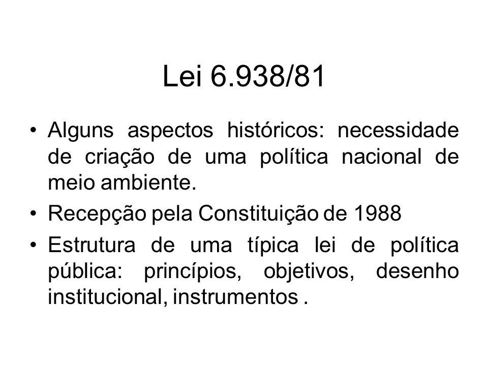 Lei 6.938/81 Alguns aspectos históricos: necessidade de criação de uma política nacional de meio ambiente. Recepção pela Constituição de 1988 Estrutur