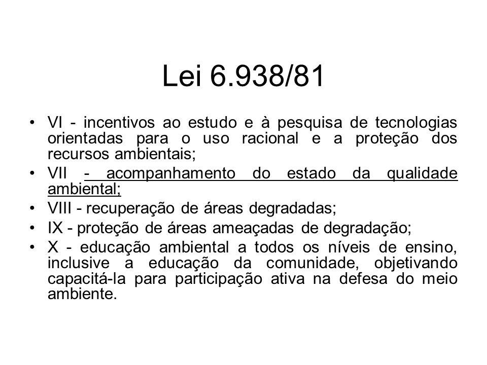 Lei 6.938/81 VI - incentivos ao estudo e à pesquisa de tecnologias orientadas para o uso racional e a proteção dos recursos ambientais; VII - acompanh