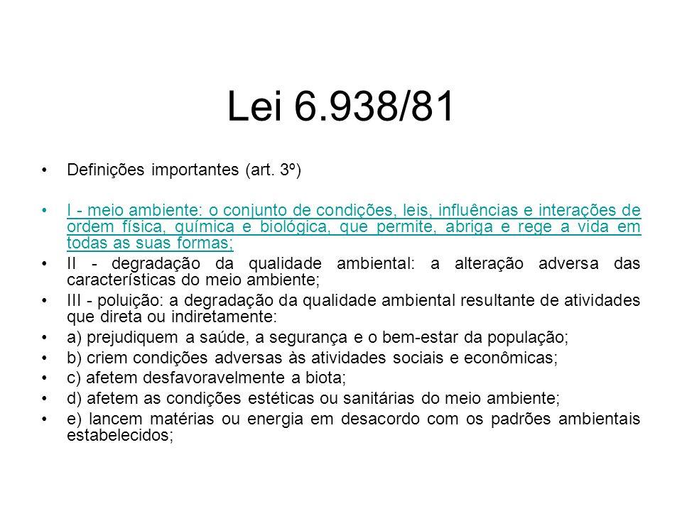 Lei 6.938/81 Definições importantes (art. 3º) I - meio ambiente: o conjunto de condições, leis, influências e interações de ordem física, química e bi