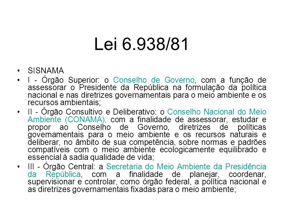 Lei 6.938/81 SISNAMA I - Órgão Superior: o Conselho de Governo, com a função de assessorar o Presidente da República na formulação da política naciona