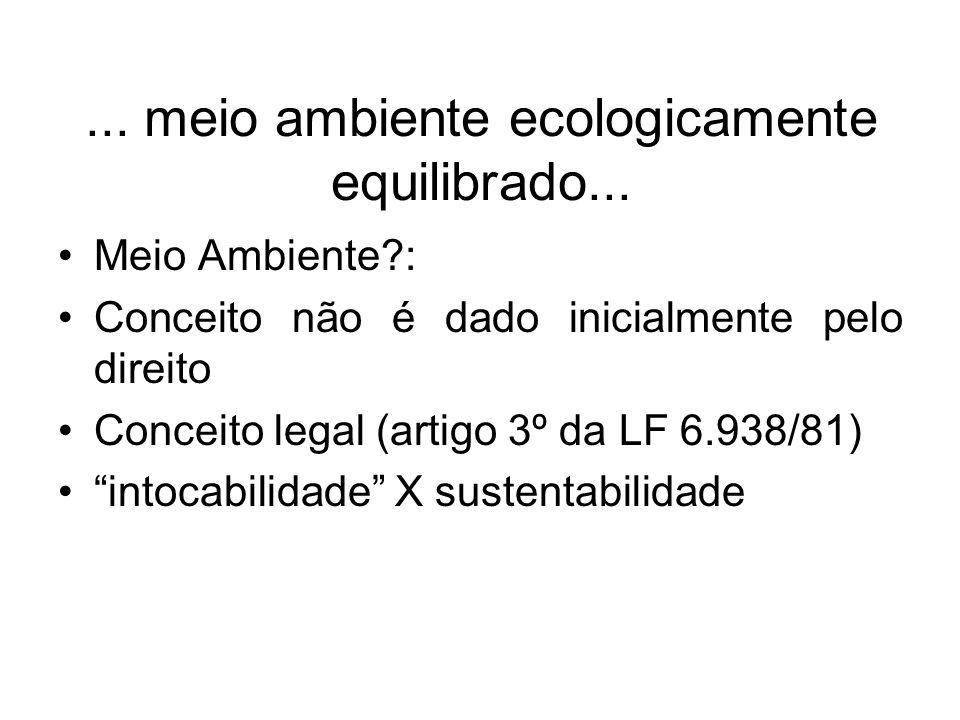 ... meio ambiente ecologicamente equilibrado... Meio Ambiente?: Conceito não é dado inicialmente pelo direito Conceito legal (artigo 3º da LF 6.938/81
