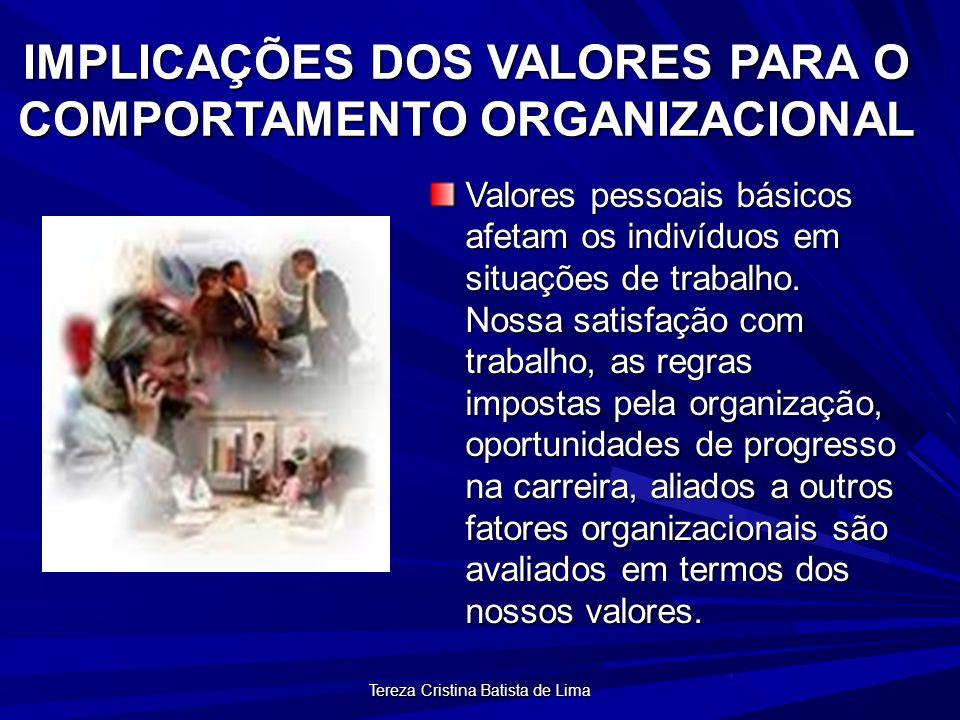Tereza Cristina Batista de Lima IMPLICAÇÕES DOS VALORES PARA O COMPORTAMENTO ORGANIZACIONAL Valores pessoais básicos afetam os indivíduos em situações de trabalho.
