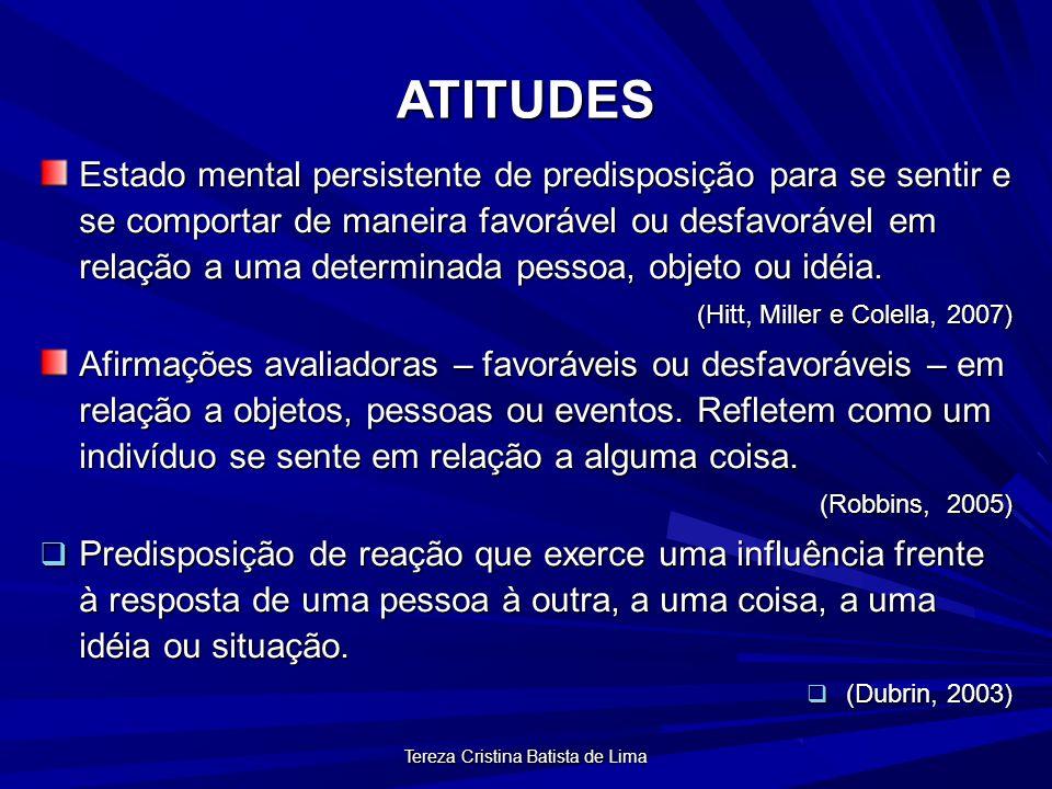 Tereza Cristina Batista de Lima ATITUDES Estado mental persistente de predisposição para se sentir e se comportar de maneira favorável ou desfavorável em relação a uma determinada pessoa, objeto ou idéia.