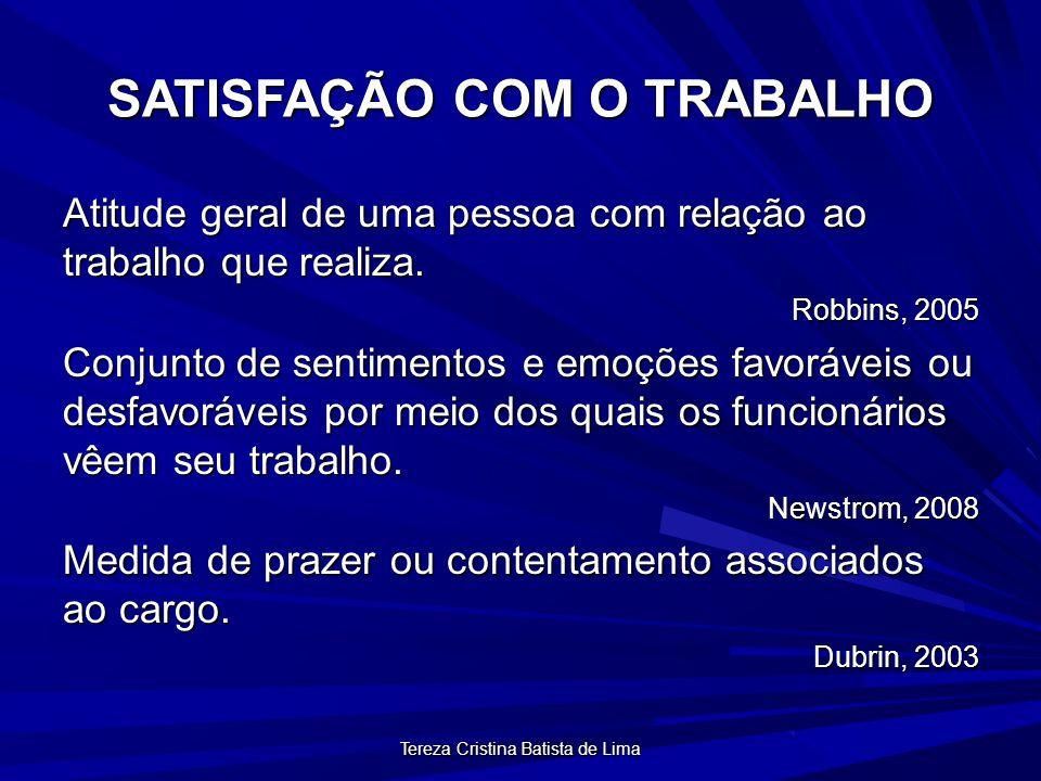 Tereza Cristina Batista de Lima SATISFAÇÃO COM O TRABALHO Atitude geral de uma pessoa com relação ao trabalho que realiza.