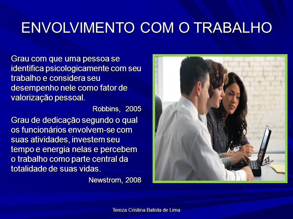 Tereza Cristina Batista de Lima ENVOLVIMENTO COM O TRABALHO Grau com que uma pessoa se identifica psicologicamente com seu trabalho e considera seu desempenho nele como fator de valorização pessoal.