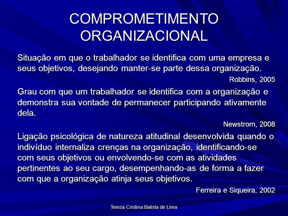 Tereza Cristina Batista de Lima COMPROMETIMENTO ORGANIZACIONAL Situação em que o trabalhador se identifica com uma empresa e seus objetivos, desejando manter-se parte dessa organização.
