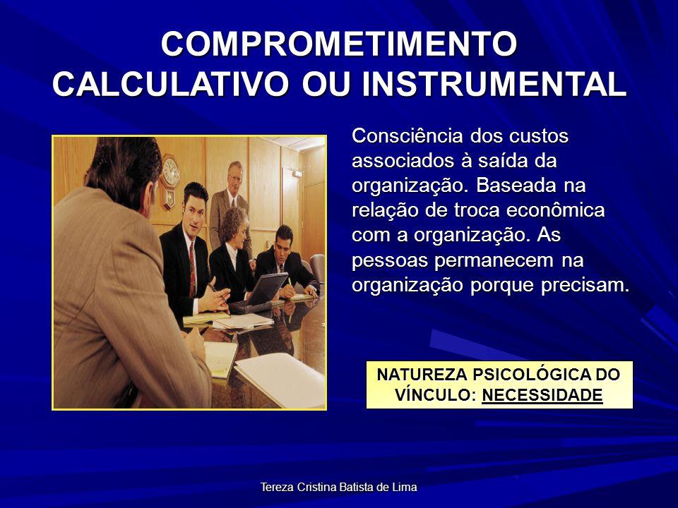Tereza Cristina Batista de Lima COMPROMETIMENTO CALCULATIVO OU INSTRUMENTAL Consciência dos custos associados à saída da organização.