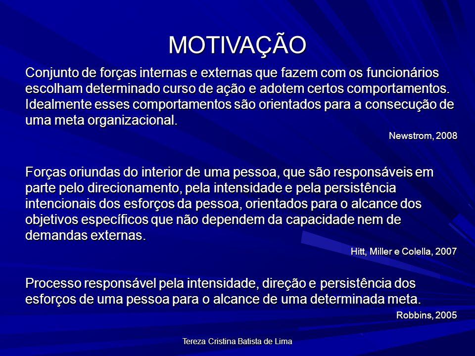 Tereza Cristina Batista de Lima MOTIVAÇÃO Conjunto de forças internas e externas que fazem com os funcionários escolham determinado curso de ação e adotem certos comportamentos.