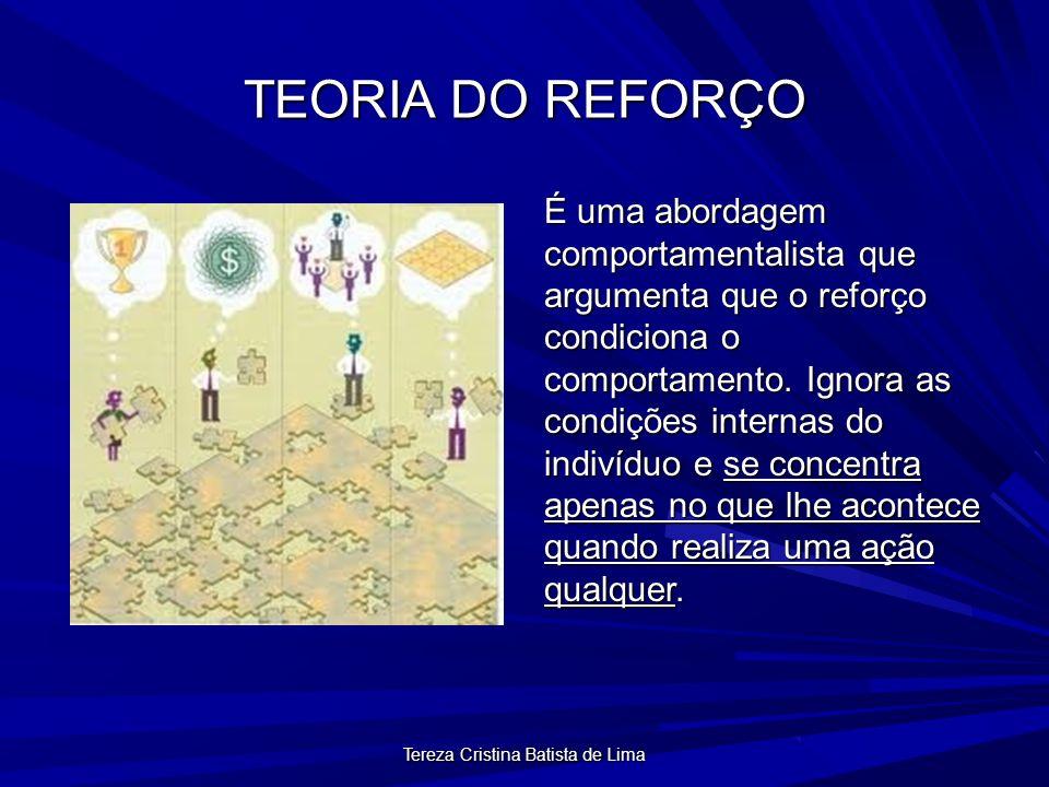 Tereza Cristina Batista de Lima TEORIA DO REFORÇO É uma abordagem comportamentalista que argumenta que o reforço condiciona o comportamento.