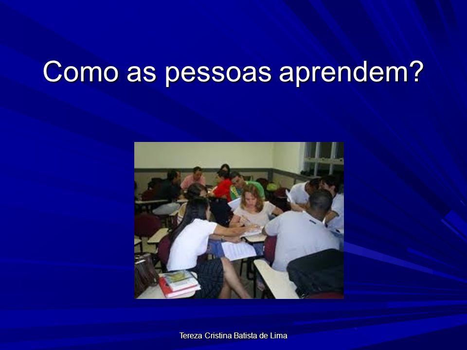 Tereza Cristina Batista de Lima Como as pessoas aprendem?