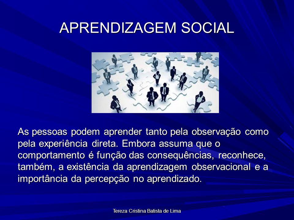 Tereza Cristina Batista de Lima APRENDIZAGEM SOCIAL As pessoas podem aprender tanto pela observação como pela experiência direta.
