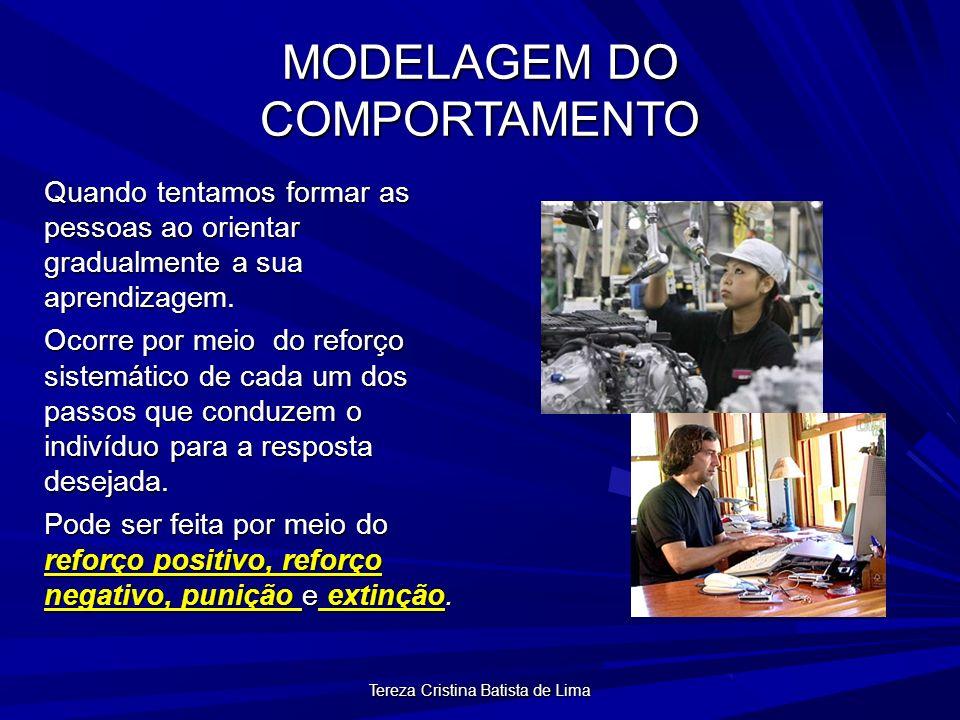Tereza Cristina Batista de Lima MODELAGEM DO COMPORTAMENTO Quando tentamos formar as pessoas ao orientar gradualmente a sua aprendizagem.