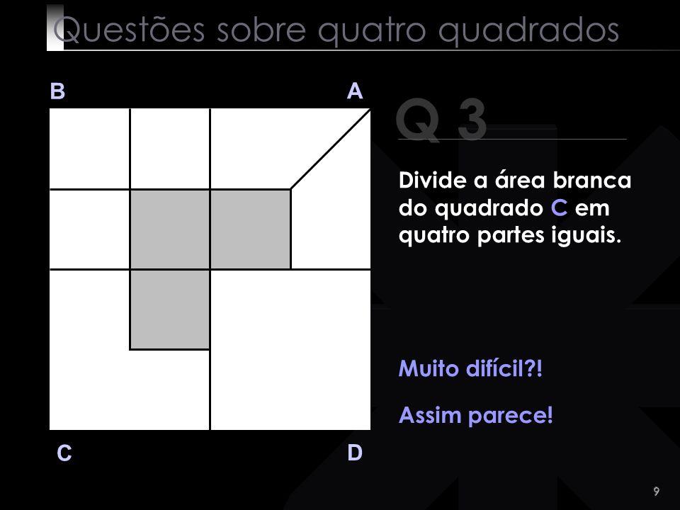 8 B A D C OK ! Questões sobre quatro quadrados