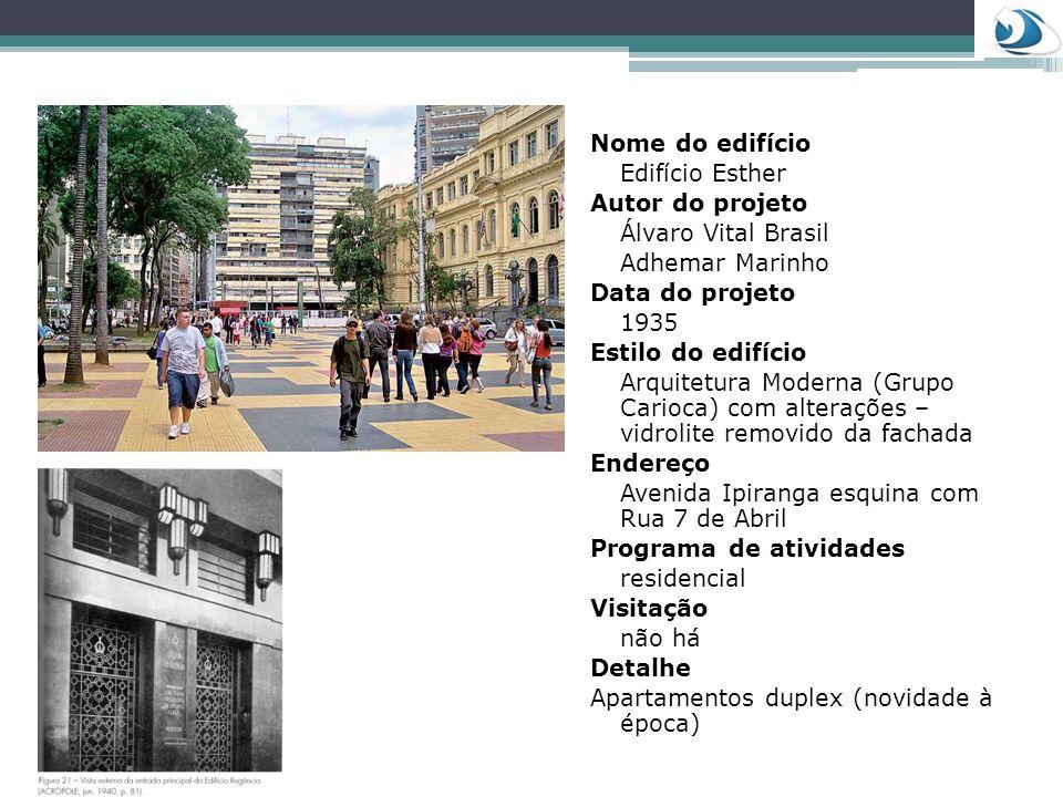 Nome do edifício Edifício Esther Autor do projeto Álvaro Vital Brasil Adhemar Marinho Data do projeto 1935 Estilo do edifício Arquitetura Moderna (Gru